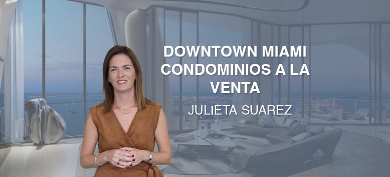 Apartamentos en venta en Downtown Miami 2021, por Julieta Lepre