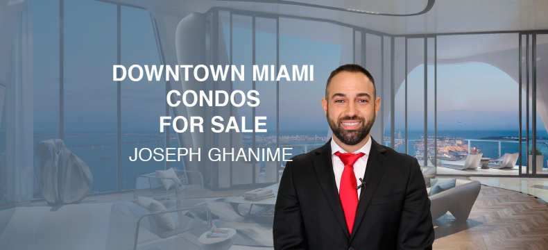 Downtown Miami Condos for Sale 2021 by Joseph Ghanime